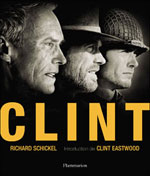 «Clint», de Richard Schickel, 288 pages, 200 illustrations, Flammarion, 39?.