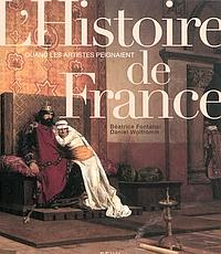 Quand les artistes peignaient l'histoire de France de Béatrice Fontanel et Daniel Wolfromm, Seuil.