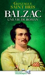 «Balzac, une vie de roman», deGonzague Saint-Bris, ÉditionsTélémaque.