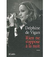 Rien ne s'oppose à la nuit, de Delphine de Vigan, JC Lattès. 439p., 19€