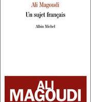 Un sujet français, d'Ali Magoudi, Albin Michel, 410p., 22€