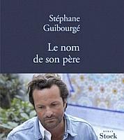 Le nom de son père, de Stéphane Guibourgé, Stock, 286p., 19,50€