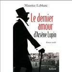 «Le dernier amour d'Arsène Lupin», de Maurice Leblanc. Editions Balland, 206 p., 17,90 €.