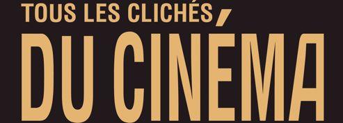 Tous les clichés du cinémas : tics et poncifs du ciné