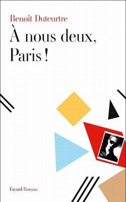 À nous deux, Paris! de Benoît Duteurtre