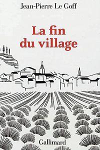 La couverture du livre  La fin du village , de Jean-Pierre Le Goff.