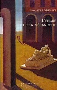 La couverture du livre  L'Encre de la mélancolie , de Jean Starobinski