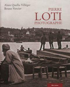 Pierre Loti Photographe,  d'Alain Quella-Villéger.