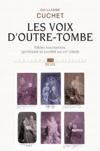 Les Voix d'outre-tombe. Tables tournantes, spiritisme et société au XIXesiècle  de Guillaume Cuchet (Seuil).