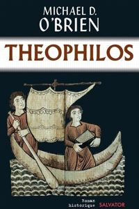 Theophilos , de Michael D. O'Brien (Éditions Salvator)