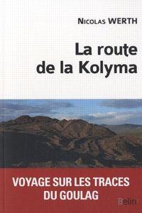 La couverture du livre  La route de la Kolyma  de Nicolas Werth.