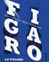 Le Figaro, les trésors des archives 1870-2000 .