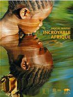 Incroyable Afrique , par Pascal Maitre.