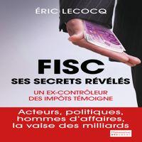 «Fisc, ses secrets  révélés», d'Eric Lecocq, Flammarion, 253p., 19€.