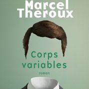 Corps variables de Marcel Theroux: d'autres vies que la nôtre