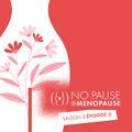 [No Pause, Saison 2- Ép. 3] : Comment bien vivre sa ménopause naturellement ?