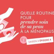[No Pause, Saison 2- Ép. 4] : Quelle routine observer pour garder une belle peau à la ménopause ?