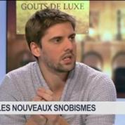 Les nouveaux snobismes parisiens, dans Goûts de luxe Paris – 3/8